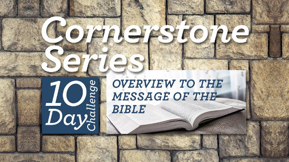 Cornerstone Series – Overview of the Message of the Bible